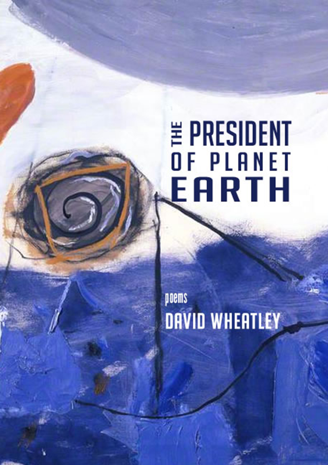 The President of Planet Earth by David Wheatley